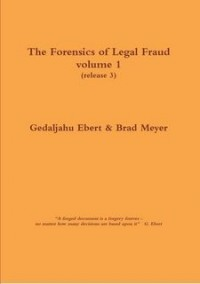 The Forensics of Legal Fraud Volume 1
